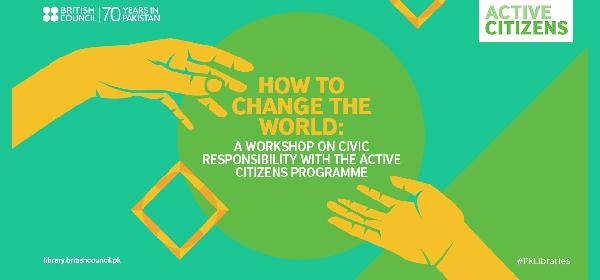 How to Change the World: Civic Responsibility Workshop with the Active Citizens Programme | Lahore