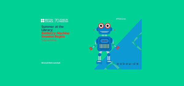 5-day Workshop with Robokids: BattleCry Machine Invasion Begins | Lahore