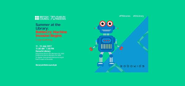 5-day Workshop with Robokids: BattleCry Machine Invasion Begins | Karachi