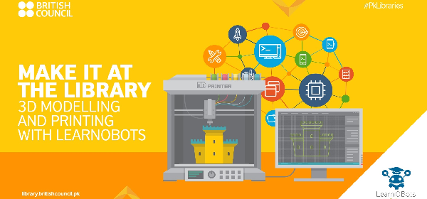 Make It at the Library: 3D Modelling and Printing with LearnObots | Karachi